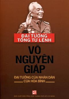 Đại Tướng Tổng Tư Lệnh Võ Nguyên Giáp - Đại Tướng Của Nhân Dân, Của Hòa Bình