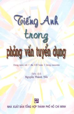 Tiếng Anh Trong Phỏng Vấn Tuyển Dụng (Kèm 1 CD)