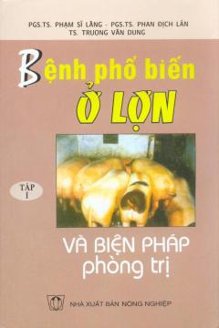 Bệnh Phổ Biến Ở Lợn Và Biện Pháp Phòng Trị - Tập 1