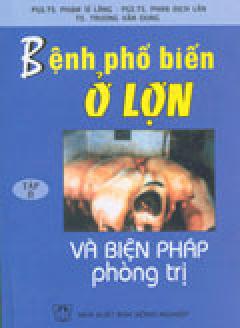 Bệnh Phổ Biến Ở Lợn Và Biện Pháp Phòng Trị - Tập II