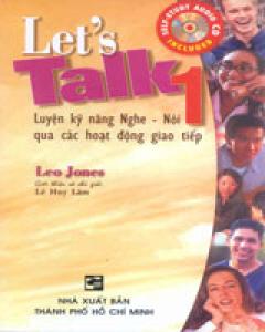 Let´s Talk 1 (Luyện Kỹ Năng Nghe - Nói Qua Các Hoạt Động Giao Tiếp)