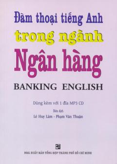 Đàm Thoại Tiếng Anh Trong Ngành Ngân Hàng (Kèm 1 Đĩa CD)