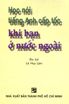 Học Nói Tiếng Anh Cấp Tốc Khi Bạn Ở Nước Ngoài