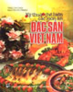 Kỹ Thuật Chế Biến Các Món Ăn Đặc Sản Việt Nam