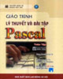 Giáo Trình Lý Thuyết Và Bài Tập Pascal Toàn Tập (Ấn Bản Dành Cho Sinh Viên, Dùng Kèm Với 1 CD)