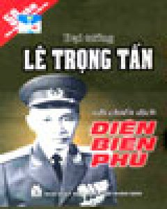 Đại Tướng Lê Trọng Tấn Với Chiến Dịch Điện Biên Phủ (Bìa Cứng)