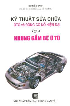 Kỹ Thuật Sửa Chữa Ôtô Và Động Cơ Nổ Hiện Đại - Tập 4: Khung Gầm Bệ Ô Tô
