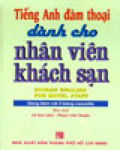 Tiếng Anh Đàm Thoại Dành Cho Nhân Viên Khách Sạn (Dùng Kèm Với 2 CD )