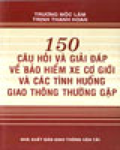 150 Câu Hỏi Và Giải Đáp Về Bảo Hiểm Xe Cơ Giới Và Các Tình Huống Giao Thông Thường Gặp