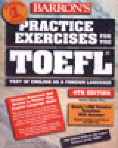 Practice Exercises For The TOEFL Test Of English As A Foreign Language