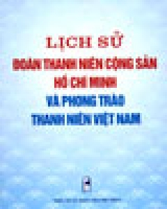 Lịch Sử Đoàn Thanh Niên Cộng Sản Hồ Chí Minh Và Phong Trào Thanh Niên Việt Nam