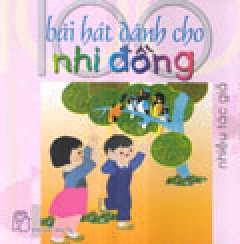 100 Bài Hát Dành Cho Nhi Đồng