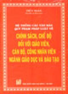 Hệ Thống Các Văn Bản Quy Phạm Pháp Luật Về Chính Sách, Chế Độ Đối Với Giáo Viên, Cán Bộ, Công Nhân Viên Ngành Giáo Dục Và Đào Tạo