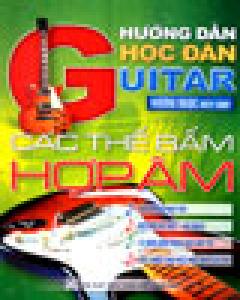 Hướng Dẫn Học Đàn Guitar - Các Thế Bấm Hợp Âm