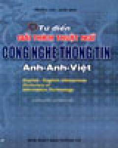 Từ Điển Giải Thích Thuật Ngữ Công Nghệ Thông Tin Anh - Anh - Việt (Bìa Cứng)