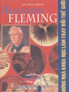 Alexander Fleming - Những nhà khoa học làm thay đổi thế giới