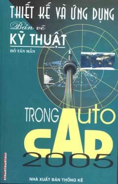 Thiết Kế VÀ Ứng Dụng Bản Vẽ Kỹ Thuật Trong AutoCAD 2005