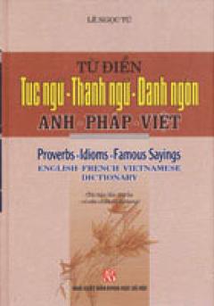Từ Điển Tục ngữ Thành Ngữ Danh Ngôn Anh - Pháp - Việt