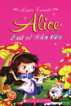 Alice Ở Xứ Sở Thần Tiên (Bìa Mềm)