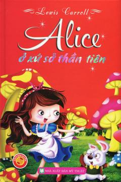 Alice Ở Xứ Sở Thần Tiên (Bìa Cứng)