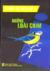 Tìm Hiểu Thế Giới Quanh Ta: Những Loài Chim (Sách Hướng Dẫn Thực Hành Để Nhận Dạng Dễ Dàng 190 Loài Chim)