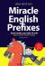 Miracle English Prefixes - Tuyệt Chiêu Suy Luận Từ Mới